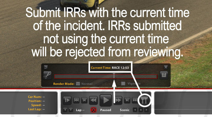 "Use only the ""Current Time"" shown in the iRacing tools below. IRRs submitted not using the Current Time will be rejected from reviewing."